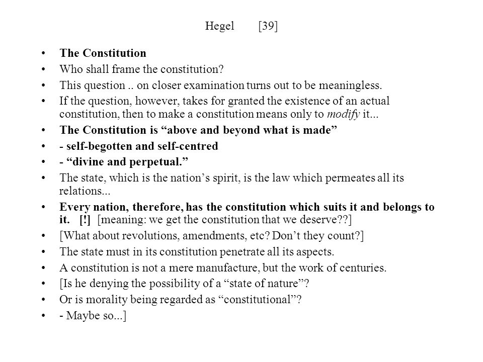 Hegel [39] The Constitution. Who shall frame the constitution This question .. on closer examination turns out to be meaningless.